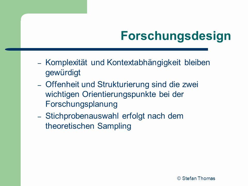 © Stefan Thomas Forschungsdesign – Komplexität und Kontextabhängigkeit bleiben gewürdigt – Offenheit und Strukturierung sind die zwei wichtigen Orient
