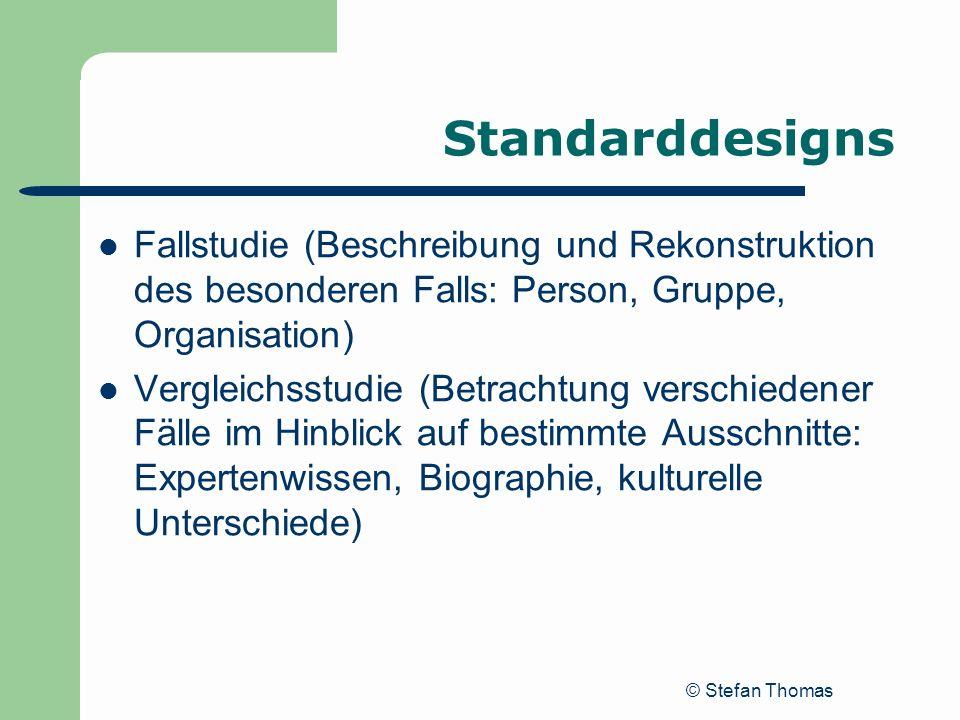 © Stefan Thomas Standarddesigns Fallstudie (Beschreibung und Rekonstruktion des besonderen Falls: Person, Gruppe, Organisation) Vergleichsstudie (Betr