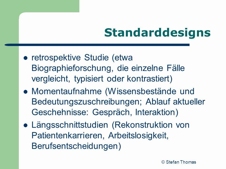 © Stefan Thomas Standarddesigns retrospektive Studie (etwa Biographieforschung, die einzelne Fälle vergleicht, typisiert oder kontrastiert) Momentaufn