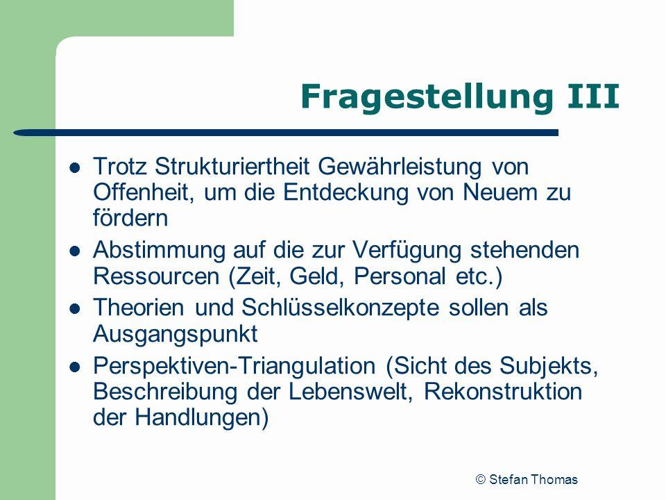© Stefan Thomas Fragestellung III Trotz Strukturiertheit Gewährleistung von Offenheit, um die Entdeckung von Neuem zu fördern Abstimmung auf die zur V