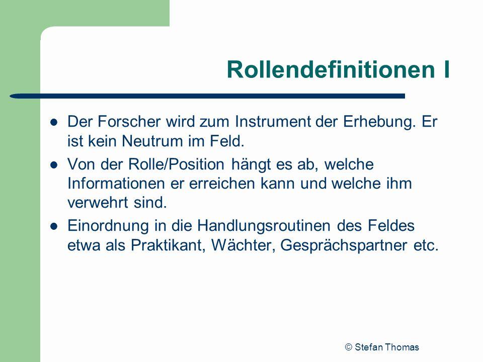 © Stefan Thomas Rollendefinitionen I Der Forscher wird zum Instrument der Erhebung. Er ist kein Neutrum im Feld. Von der Rolle/Position hängt es ab, w