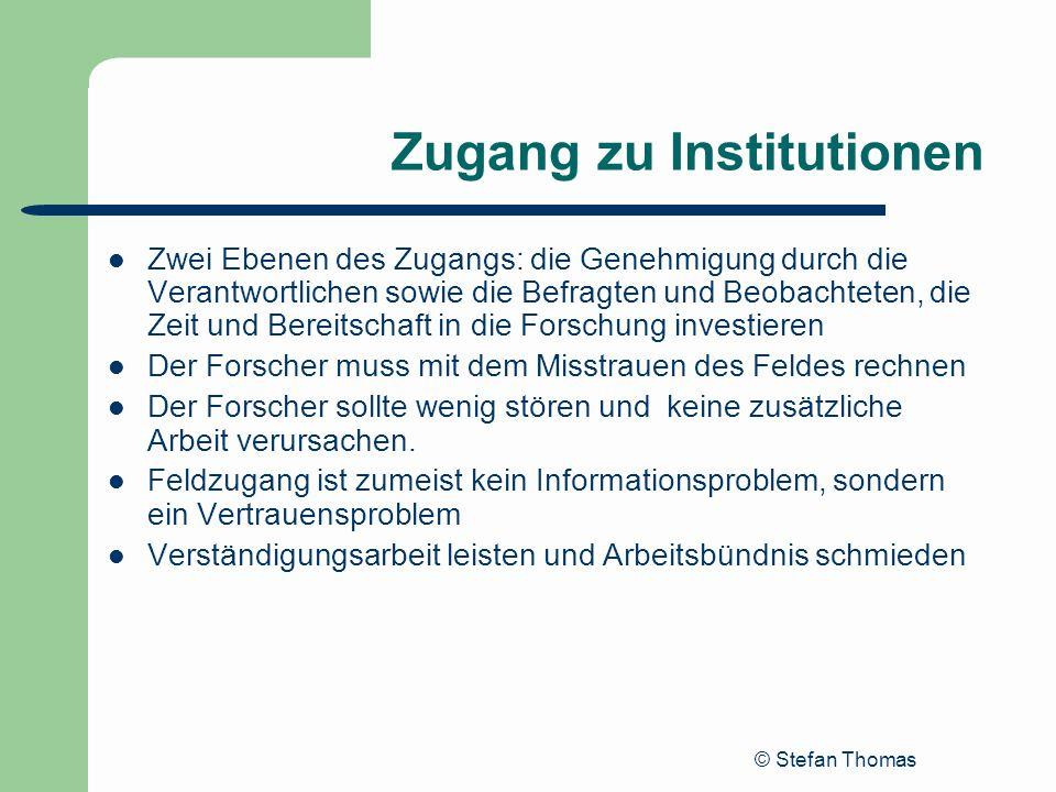 © Stefan Thomas Zugang zu Institutionen Zwei Ebenen des Zugangs: die Genehmigung durch die Verantwortlichen sowie die Befragten und Beobachteten, die