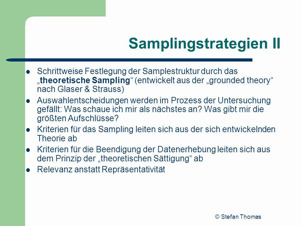 © Stefan Thomas Samplingstrategien II Schrittweise Festlegung der Samplestruktur durch dastheoretische Sampling (entwickelt aus der grounded theory na
