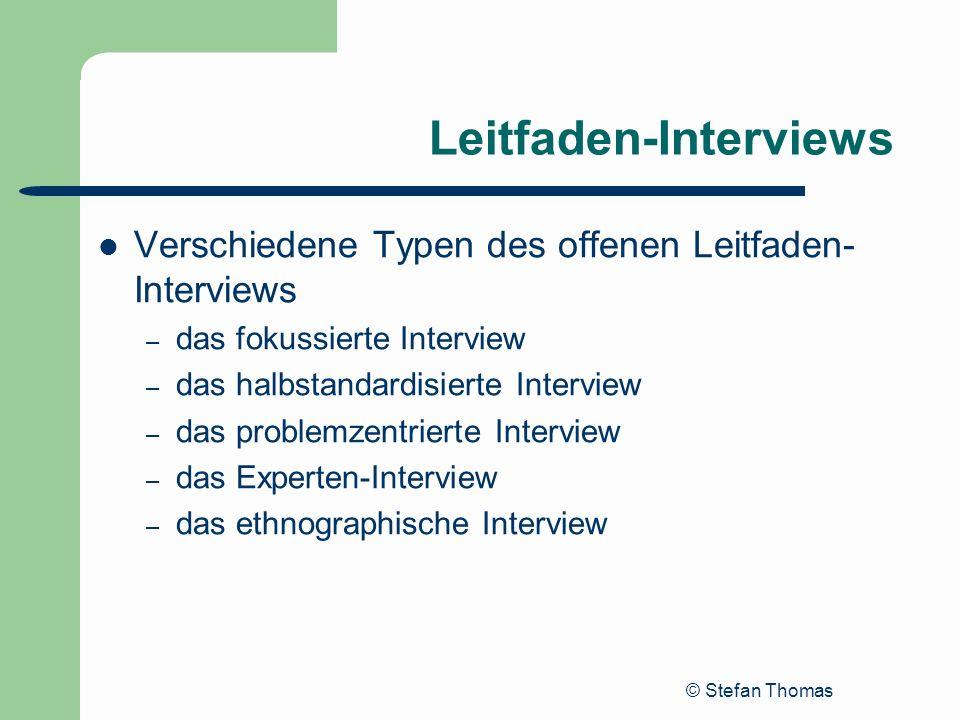 © Stefan Thomas Leitfaden-Interviews Verschiedene Typen des offenen Leitfaden- Interviews – das fokussierte Interview – das halbstandardisierte Interv