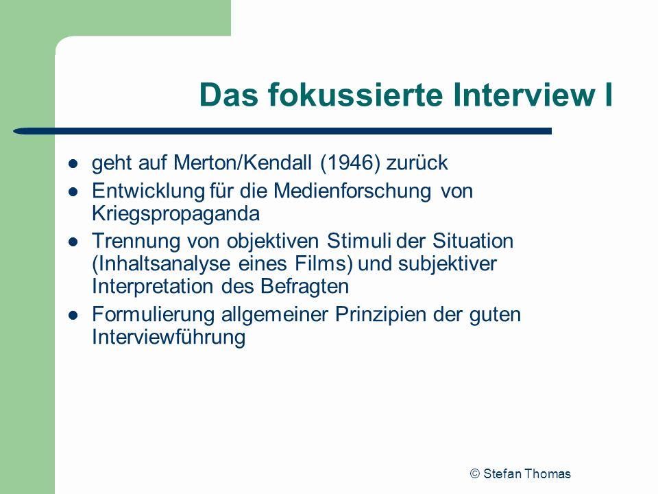 © Stefan Thomas Das fokussierte Interview I geht auf Merton/Kendall (1946) zurück Entwicklung für die Medienforschung von Kriegspropaganda Trennung vo