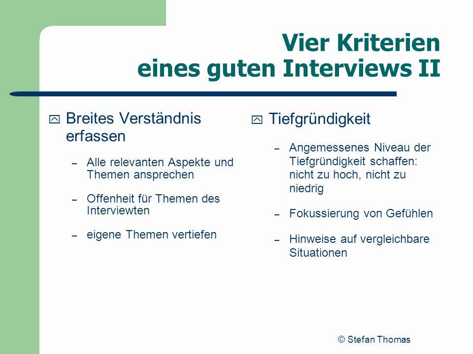 © Stefan Thomas Vier Kriterien eines guten Interviews II y Breites Verständnis erfassen – Alle relevanten Aspekte und Themen ansprechen – Offenheit fü