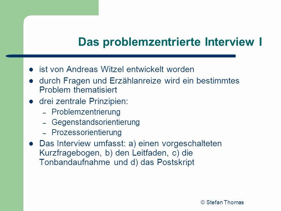 © Stefan Thomas Das problemzentrierte Interview I ist von Andreas Witzel entwickelt worden durch Fragen und Erzählanreize wird ein bestimmtes Problem