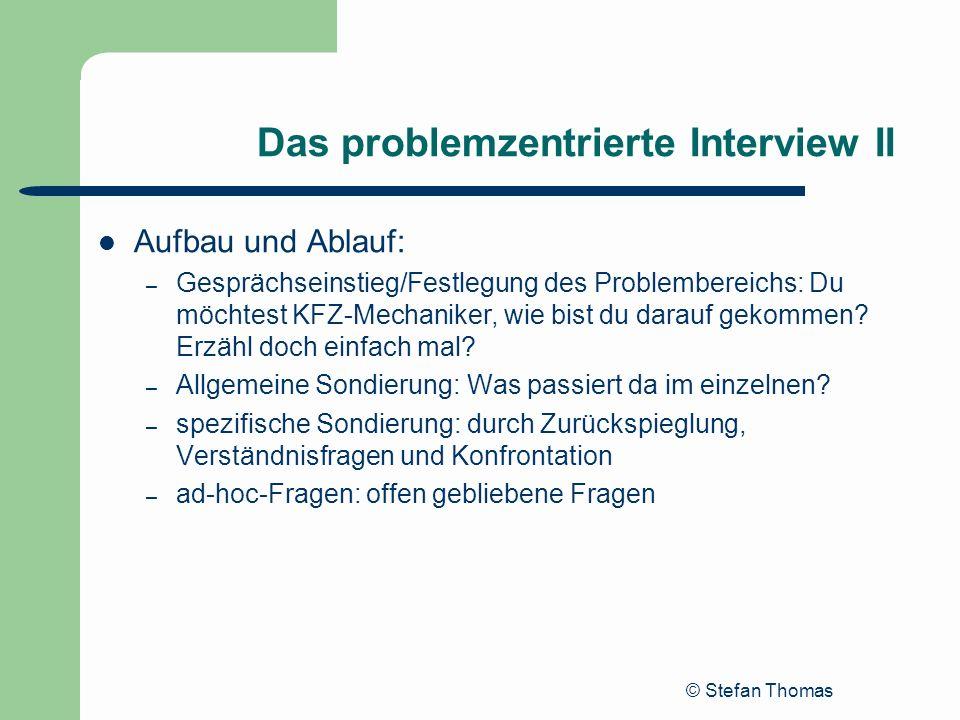 © Stefan Thomas Das problemzentrierte Interview II Aufbau und Ablauf: – Gesprächseinstieg/Festlegung des Problembereichs: Du möchtest KFZ-Mechaniker,