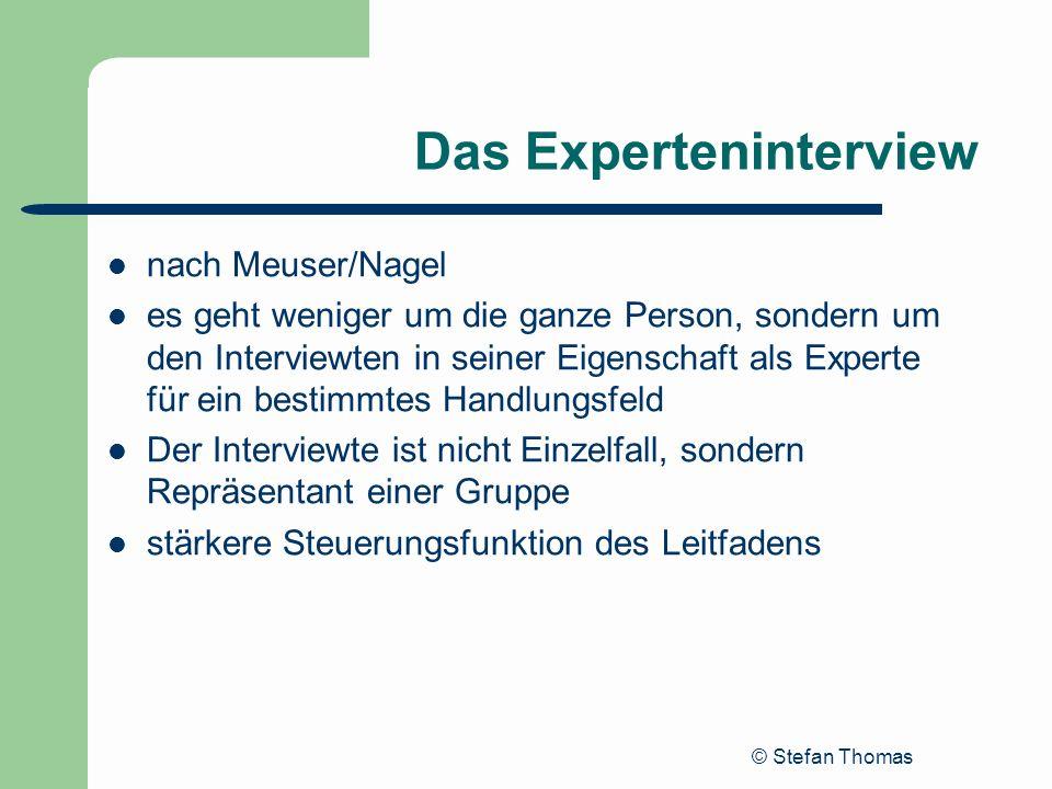 © Stefan Thomas Das Experteninterview nach Meuser/Nagel es geht weniger um die ganze Person, sondern um den Interviewten in seiner Eigenschaft als Exp