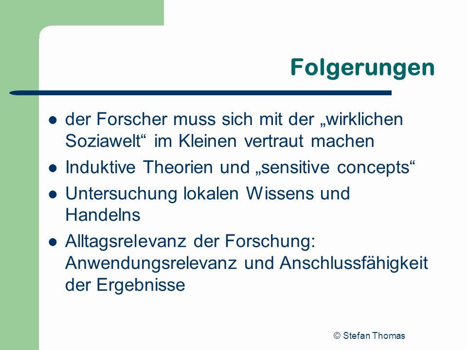 © Stefan Thomas Folgerungen der Forscher muss sich mit der wirklichen Soziawelt im Kleinen vertraut machen Induktive Theorien und sensitive concepts U