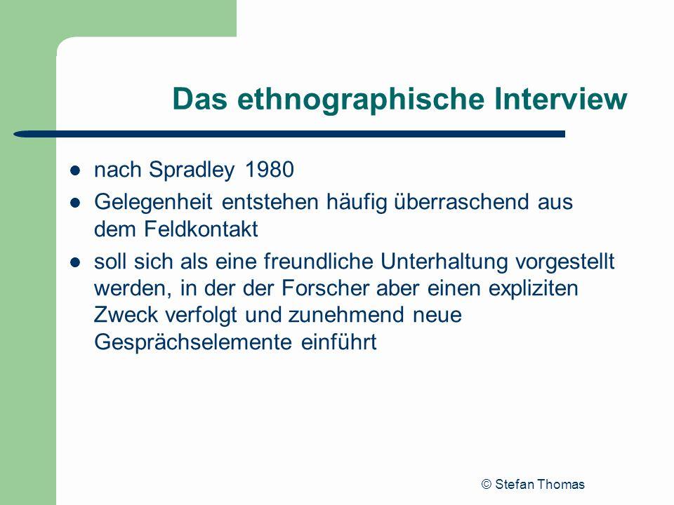 © Stefan Thomas Das ethnographische Interview nach Spradley 1980 Gelegenheit entstehen häufig überraschend aus dem Feldkontakt soll sich als eine freu