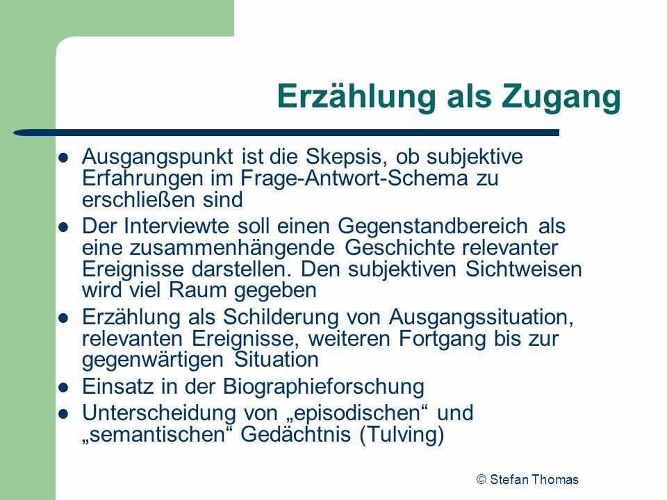 © Stefan Thomas Erzählung als Zugang Ausgangspunkt ist die Skepsis, ob subjektive Erfahrungen im Frage-Antwort-Schema zu erschließen sind Der Intervie