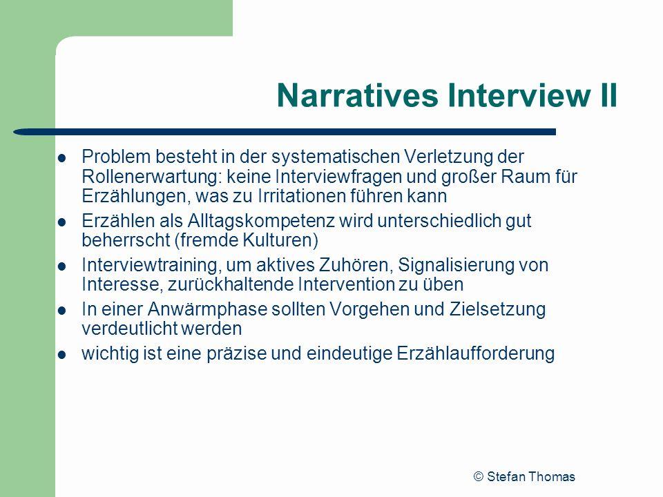 © Stefan Thomas Narratives Interview II Problem besteht in der systematischen Verletzung der Rollenerwartung: keine Interviewfragen und großer Raum fü