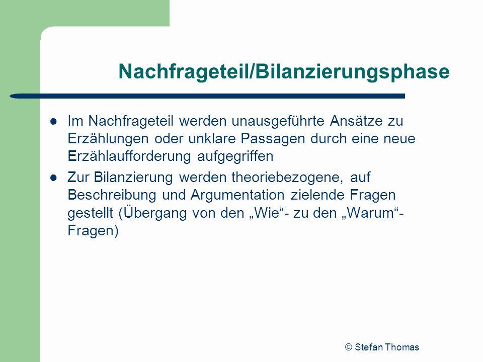 © Stefan Thomas Nachfrageteil/Bilanzierungsphase Im Nachfrageteil werden unausgeführte Ansätze zu Erzählungen oder unklare Passagen durch eine neue Er