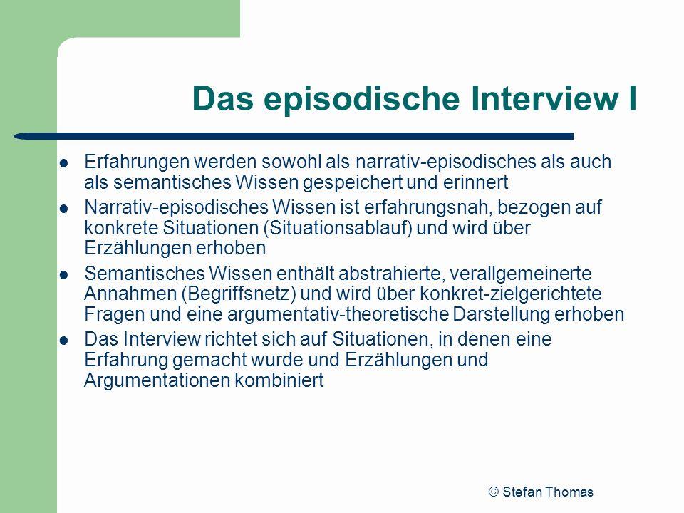 © Stefan Thomas Das episodische Interview I Erfahrungen werden sowohl als narrativ-episodisches als auch als semantisches Wissen gespeichert und erinn