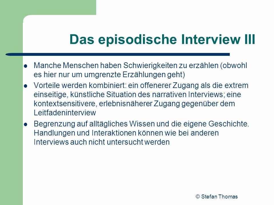 © Stefan Thomas Das episodische Interview III Manche Menschen haben Schwierigkeiten zu erzählen (obwohl es hier nur um umgrenzte Erzählungen geht) Vor