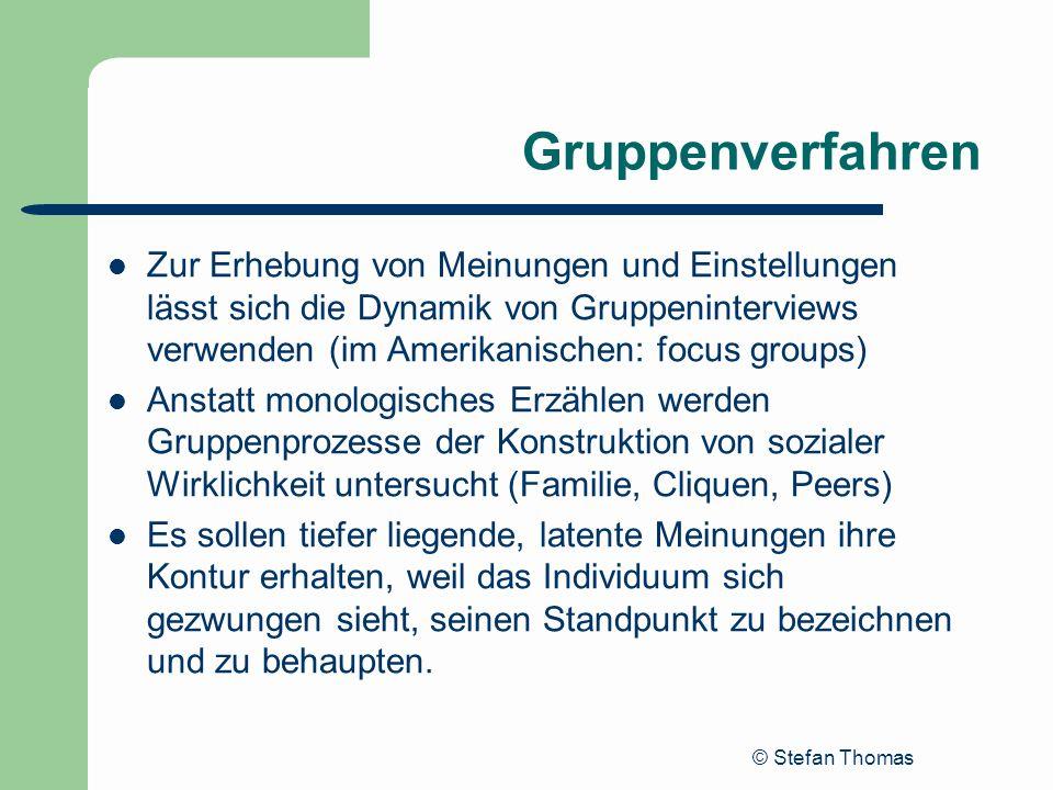 © Stefan Thomas Gruppenverfahren Zur Erhebung von Meinungen und Einstellungen lässt sich die Dynamik von Gruppeninterviews verwenden (im Amerikanische