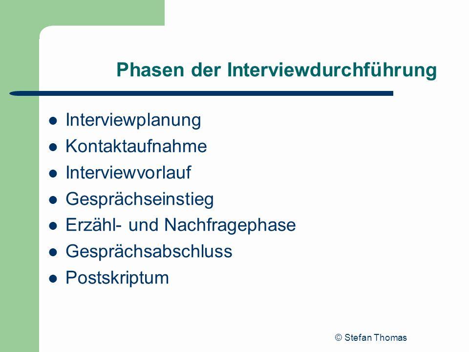 © Stefan Thomas Phasen der Interviewdurchführung Interviewplanung Kontaktaufnahme Interviewvorlauf Gesprächseinstieg Erzähl- und Nachfragephase Gesprä
