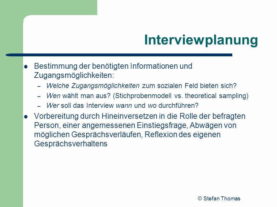 © Stefan Thomas Interviewplanung Bestimmung der benötigten Informationen und Zugangsmöglichkeiten: – Welche Zugangsmöglichkeiten zum sozialen Feld bie