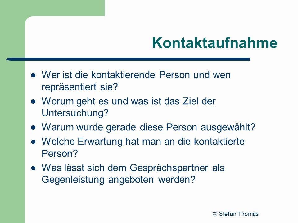 © Stefan Thomas Kontaktaufnahme Wer ist die kontaktierende Person und wen repräsentiert sie? Worum geht es und was ist das Ziel der Untersuchung? Waru