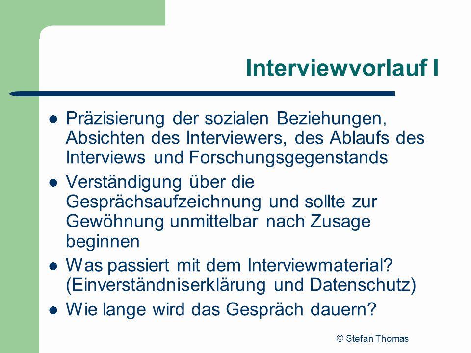 © Stefan Thomas Interviewvorlauf I Präzisierung der sozialen Beziehungen, Absichten des Interviewers, des Ablaufs des Interviews und Forschungsgegenst