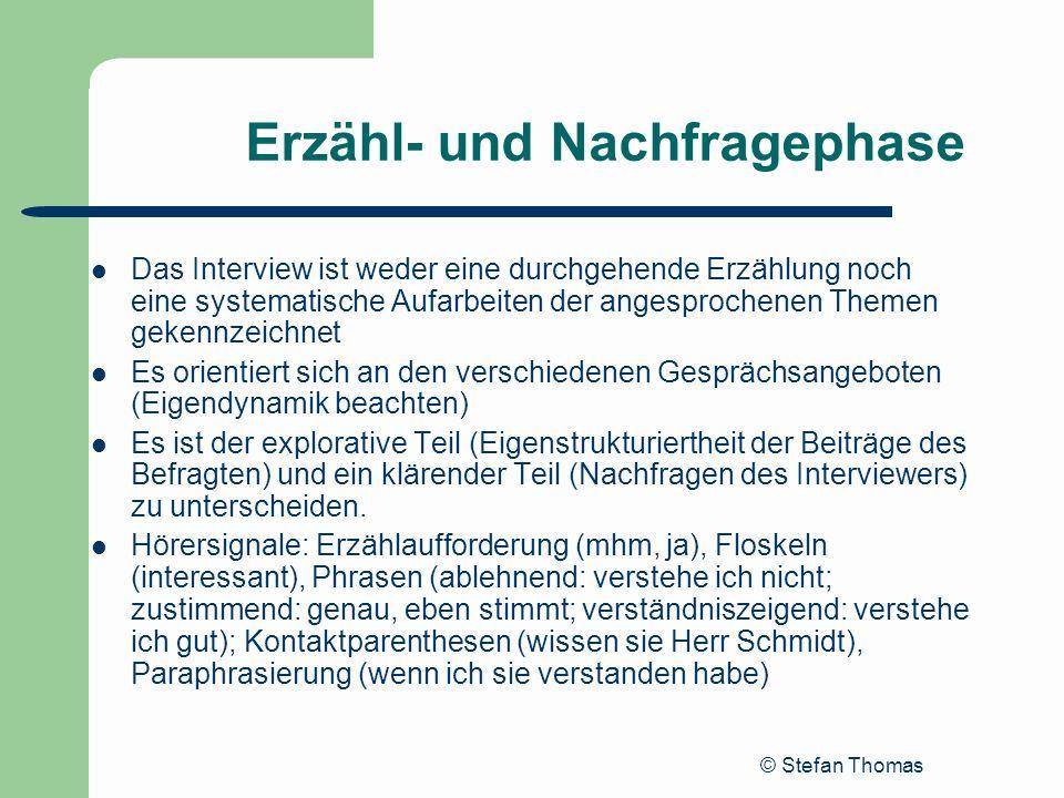 © Stefan Thomas Erzähl- und Nachfragephase Das Interview ist weder eine durchgehende Erzählung noch eine systematische Aufarbeiten der angesprochenen