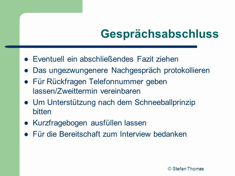 © Stefan Thomas Gesprächsabschluss Eventuell ein abschließendes Fazit ziehen Das ungezwungenere Nachgespräch protokollieren Für Rückfragen Telefonnumm