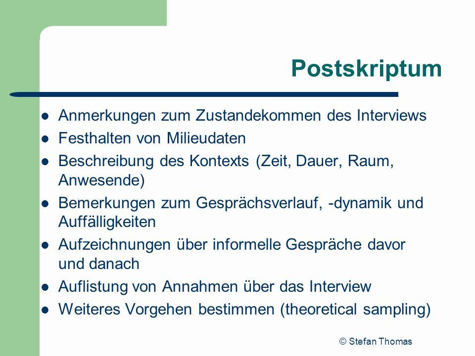 © Stefan Thomas Postskriptum Anmerkungen zum Zustandekommen des Interviews Festhalten von Milieudaten Beschreibung des Kontexts (Zeit, Dauer, Raum, An