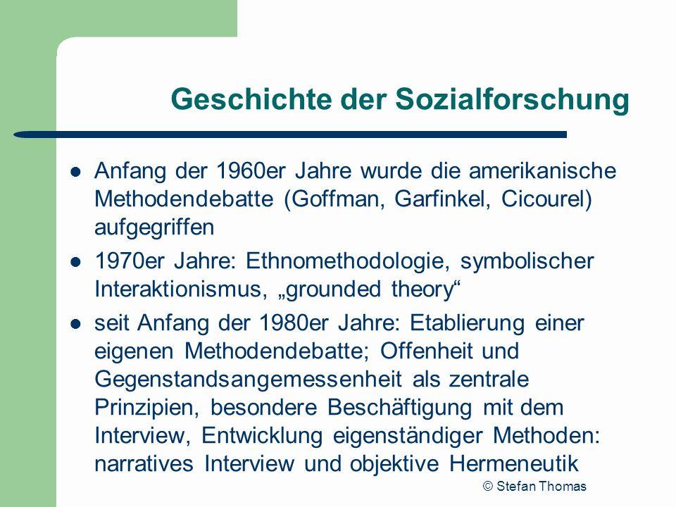© Stefan Thomas Geschichte der Sozialforschung Anfang der 1960er Jahre wurde die amerikanische Methodendebatte (Goffman, Garfinkel, Cicourel) aufgegri