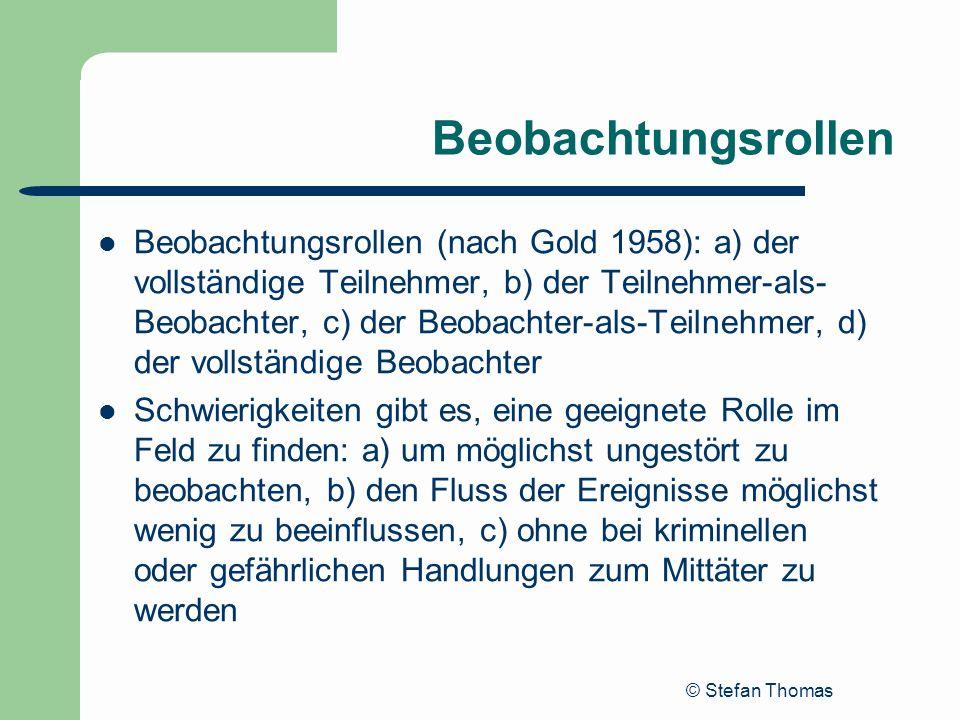 © Stefan Thomas Beobachtungsrollen Beobachtungsrollen (nach Gold 1958): a) der vollständige Teilnehmer, b) der Teilnehmer-als- Beobachter, c) der Beob