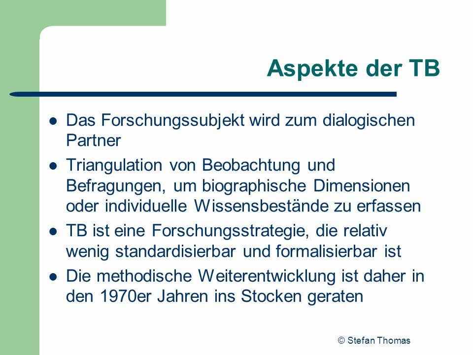 © Stefan Thomas Aspekte der TB Das Forschungssubjekt wird zum dialogischen Partner Triangulation von Beobachtung und Befragungen, um biographische Dim