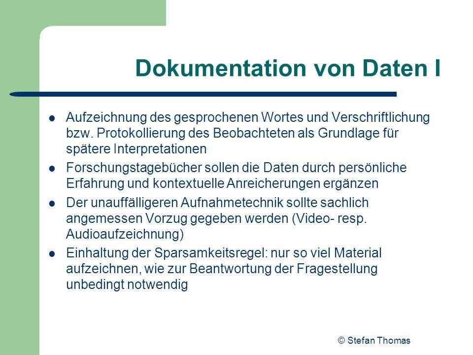 © Stefan Thomas Dokumentation von Daten I Aufzeichnung des gesprochenen Wortes und Verschriftlichung bzw. Protokollierung des Beobachteten als Grundla