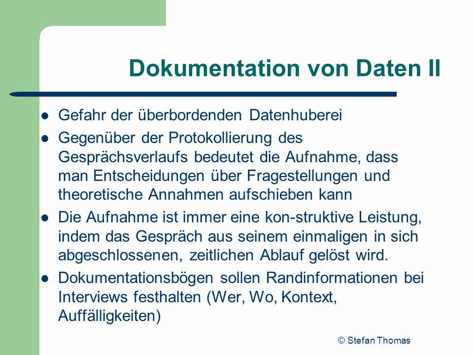 © Stefan Thomas Dokumentation von Daten II Gefahr der überbordenden Datenhuberei Gegenüber der Protokollierung des Gesprächsverlaufs bedeutet die Aufn