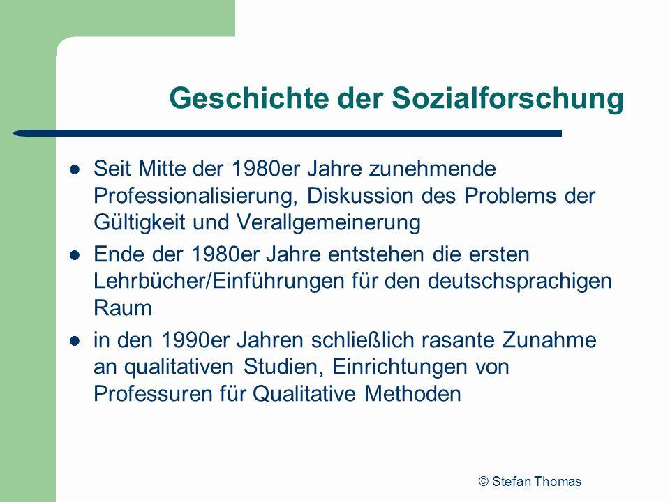 © Stefan Thomas Geschichte der Sozialforschung Seit Mitte der 1980er Jahre zunehmende Professionalisierung, Diskussion des Problems der Gültigkeit und