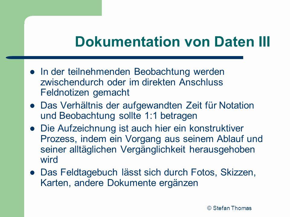 © Stefan Thomas Dokumentation von Daten III In der teilnehmenden Beobachtung werden zwischendurch oder im direkten Anschluss Feldnotizen gemacht Das V
