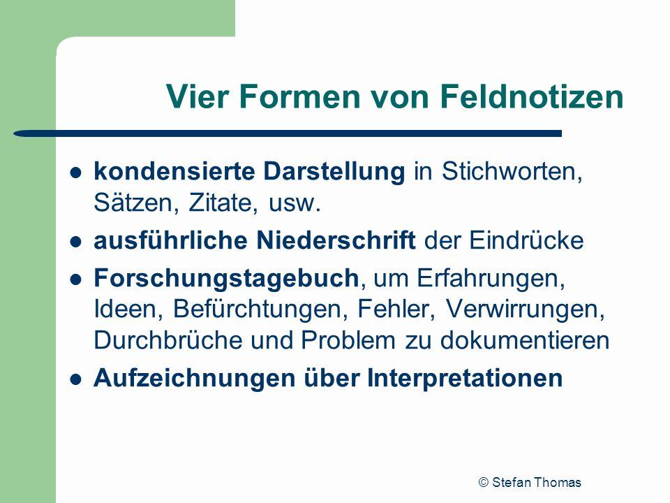 © Stefan Thomas Vier Formen von Feldnotizen kondensierte Darstellung in Stichworten, Sätzen, Zitate, usw. ausführliche Niederschrift der Eindrücke For