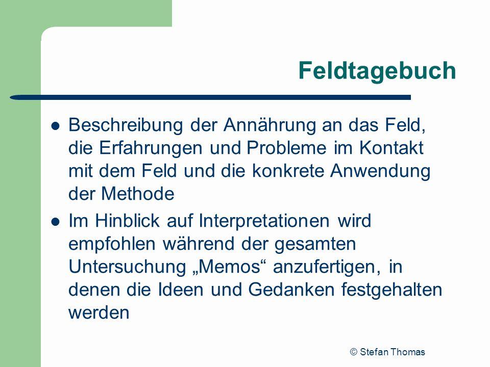 © Stefan Thomas Feldtagebuch Beschreibung der Annährung an das Feld, die Erfahrungen und Probleme im Kontakt mit dem Feld und die konkrete Anwendung d