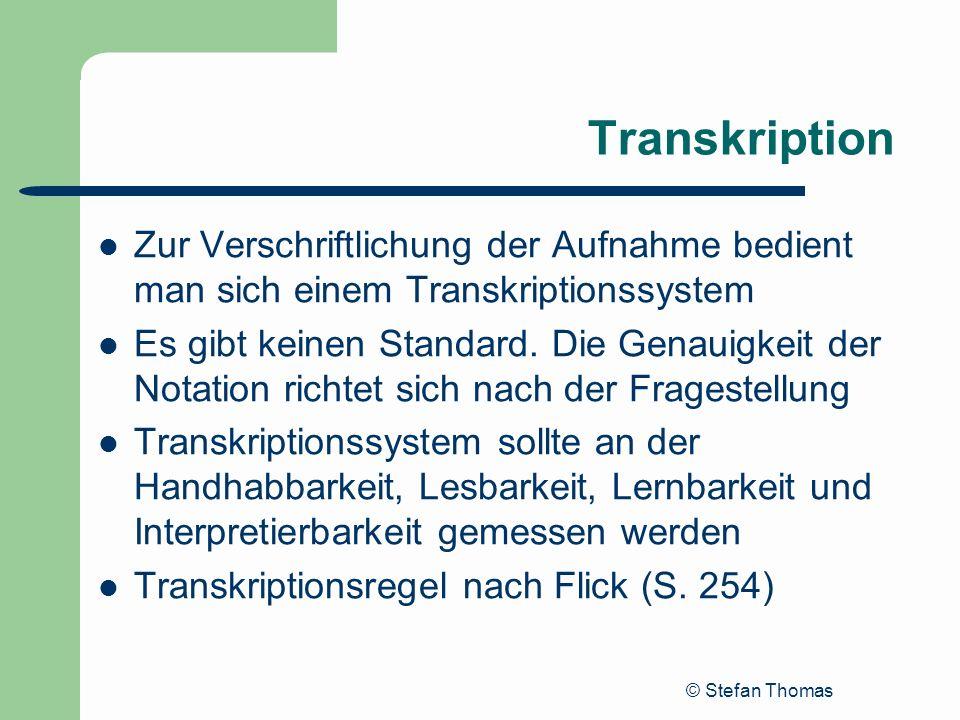 © Stefan Thomas Transkription Zur Verschriftlichung der Aufnahme bedient man sich einem Transkriptionssystem Es gibt keinen Standard. Die Genauigkeit