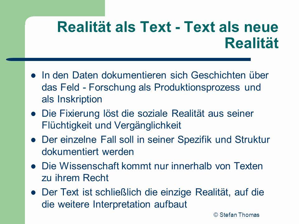 © Stefan Thomas Realität als Text - Text als neue Realität In den Daten dokumentieren sich Geschichten über das Feld - Forschung als Produktionsprozes