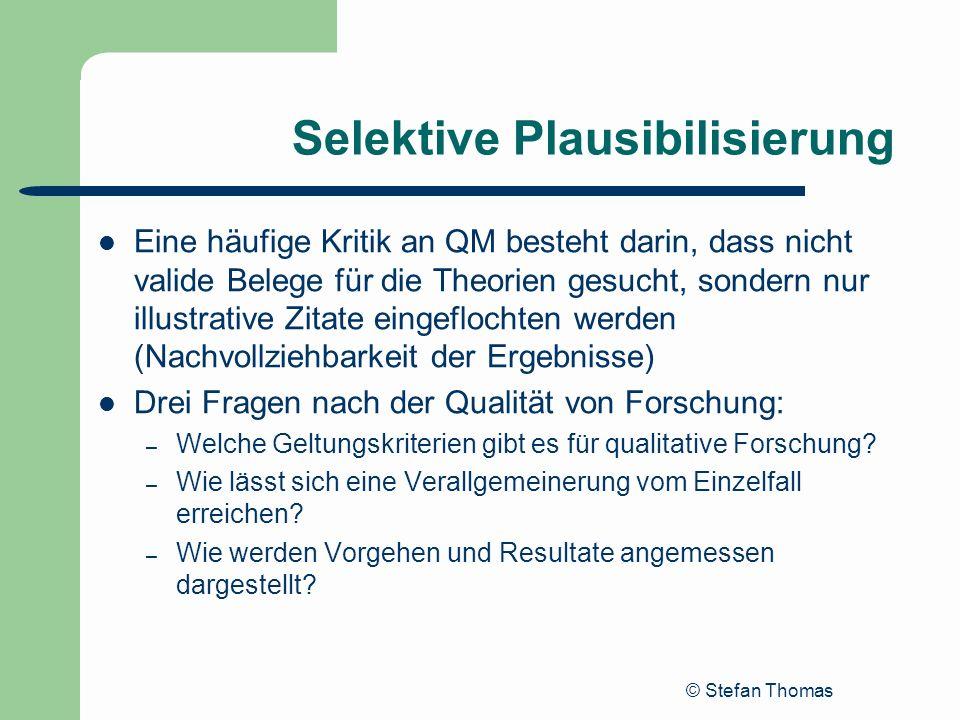 © Stefan Thomas Selektive Plausibilisierung Eine häufige Kritik an QM besteht darin, dass nicht valide Belege für die Theorien gesucht, sondern nur il