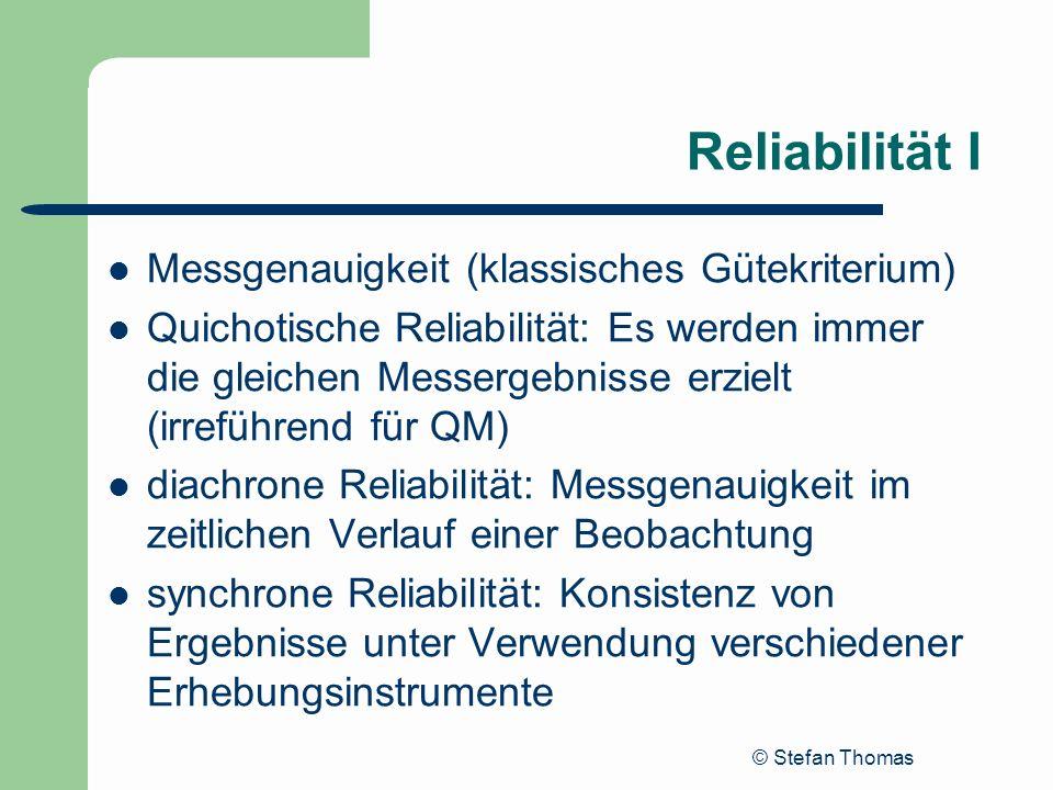 © Stefan Thomas Reliabilität I Messgenauigkeit (klassisches Gütekriterium) Quichotische Reliabilität: Es werden immer die gleichen Messergebnisse erzi