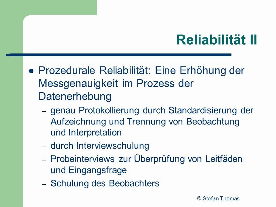 © Stefan Thomas Reliabilität II Prozedurale Reliabilität: Eine Erhöhung der Messgenauigkeit im Prozess der Datenerhebung – genau Protokollierung durch