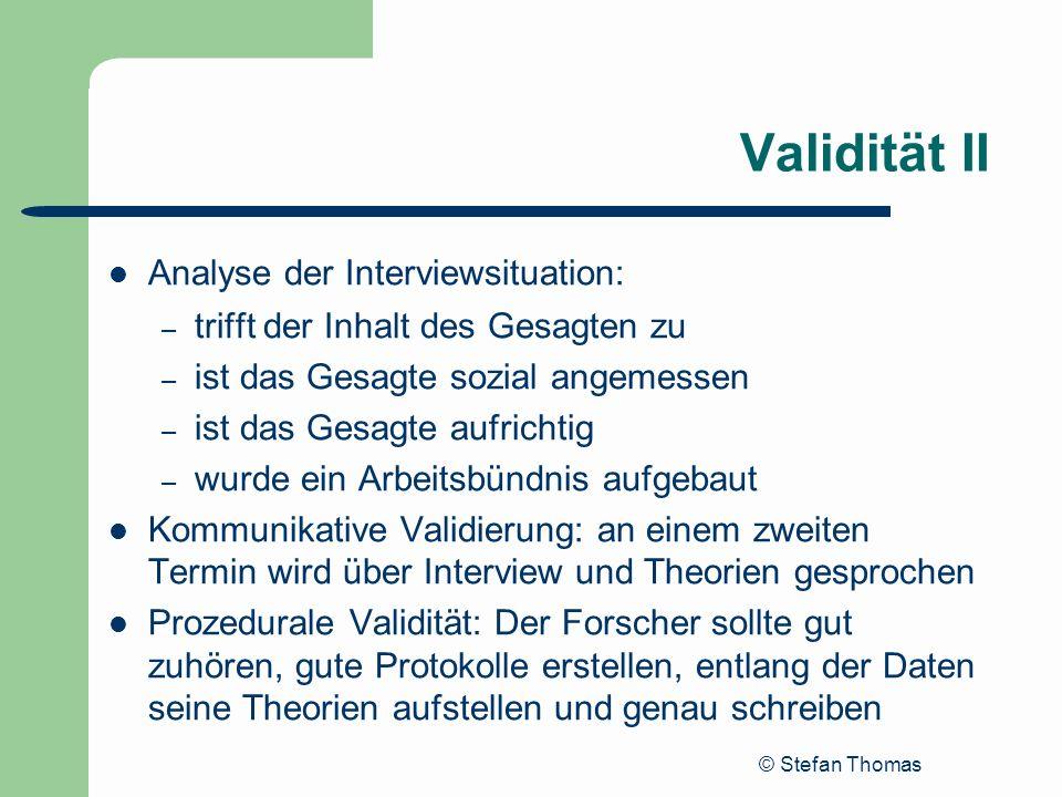 © Stefan Thomas Validität II Analyse der Interviewsituation: – trifft der Inhalt des Gesagten zu – ist das Gesagte sozial angemessen – ist das Gesagte