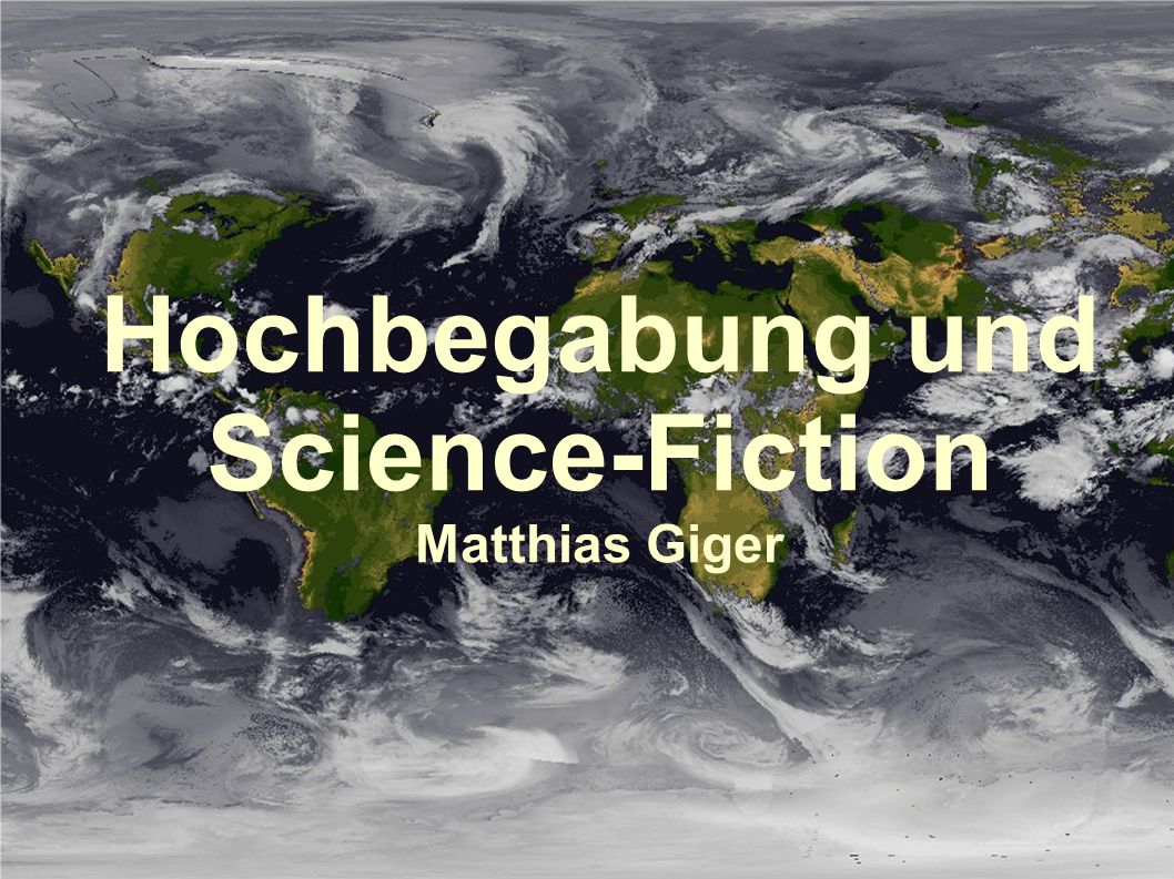 - Science-Fiction und Hochbegabung als Randerscheinungen - Wie werden Hochbegabte in der Science-Fiction dargestellt.