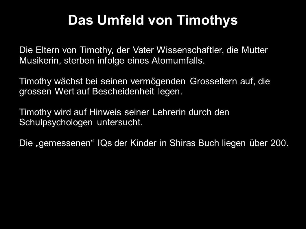 Das Umfeld von Timothys Die Eltern von Timothy, der Vater Wissenschaftler, die Mutter Musikerin, sterben infolge eines Atomumfalls. Timothy wächst bei