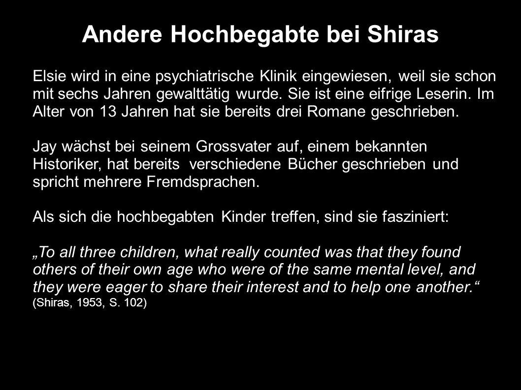Andere Hochbegabte bei Shiras Elsie wird in eine psychiatrische Klinik eingewiesen, weil sie schon mit sechs Jahren gewalttätig wurde. Sie ist eine ei
