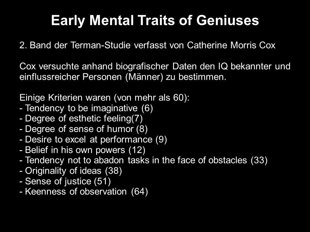 Early Mental Traits of Geniuses 2. Band der Terman-Studie verfasst von Catherine Morris Cox Cox versuchte anhand biografischer Daten den IQ bekannter