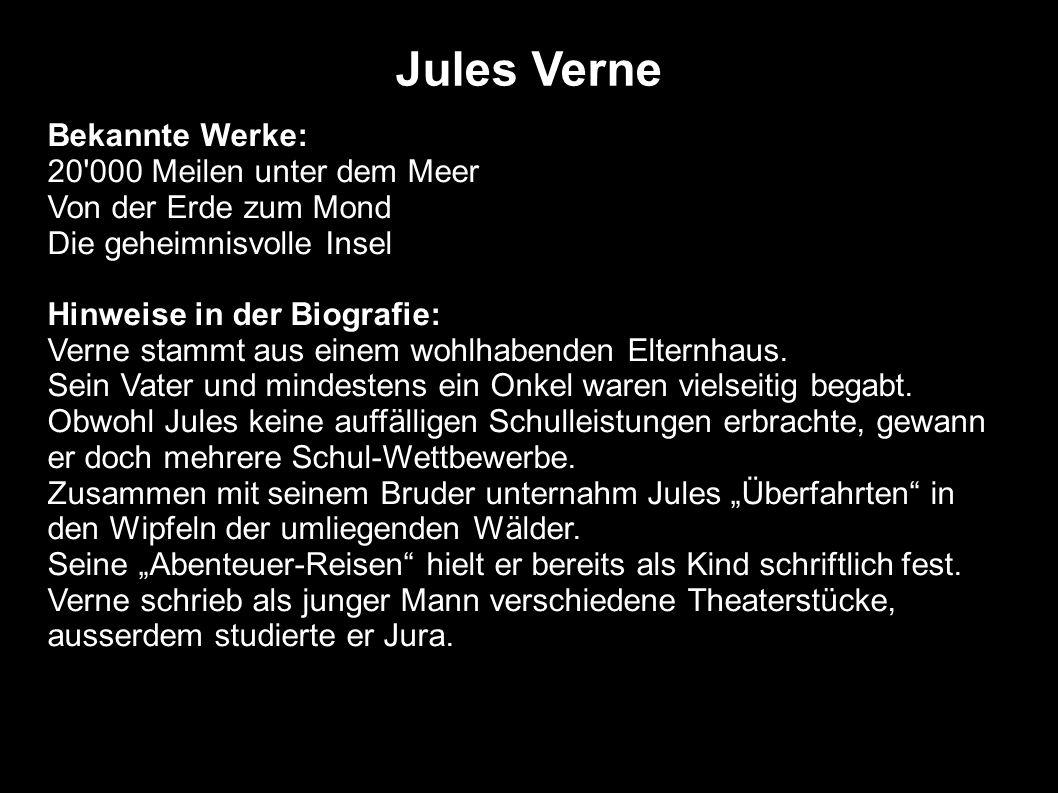 Jules Verne Bekannte Werke: 20'000 Meilen unter dem Meer Von der Erde zum Mond Die geheimnisvolle Insel Hinweise in der Biografie: Verne stammt aus ei