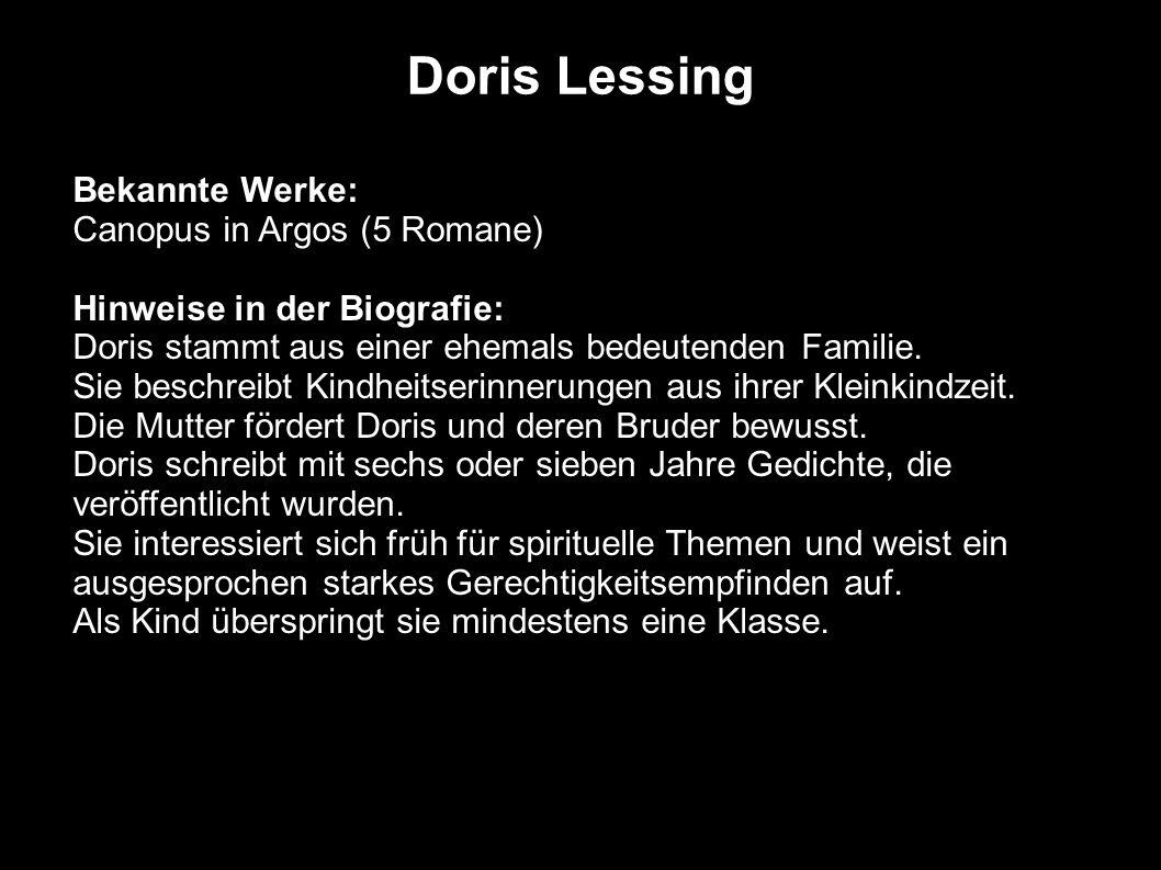 Doris Lessing Bekannte Werke: Canopus in Argos (5 Romane) Hinweise in der Biografie: Doris stammt aus einer ehemals bedeutenden Familie. Sie beschreib