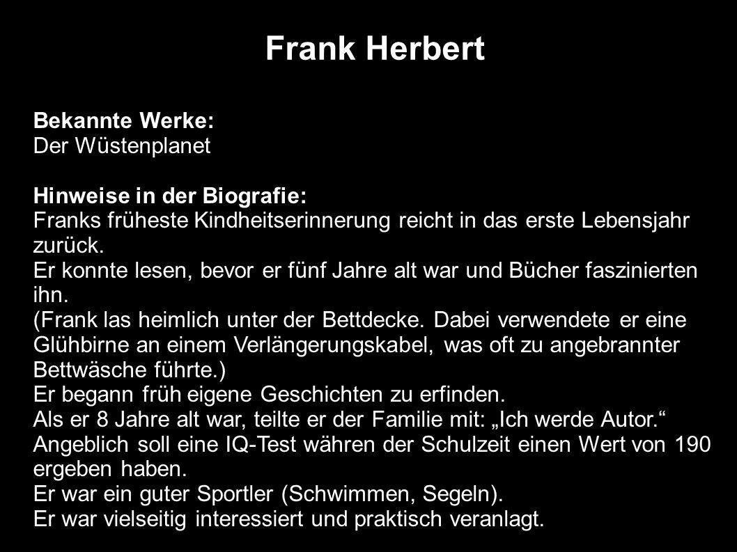 Frank Herbert Bekannte Werke: Der Wüstenplanet Hinweise in der Biografie: Franks früheste Kindheitserinnerung reicht in das erste Lebensjahr zurück. E